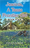 Jeannie, a Texas Frontier Girl, Evelyn Horan, 141373443X