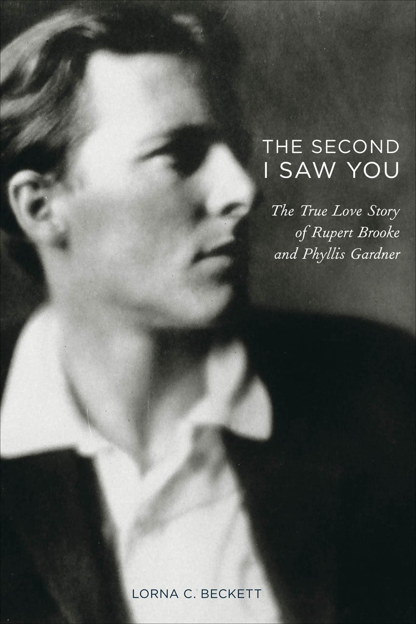 The Second I Saw You: The True Love Story of Rupert Brooke and Phyllis Gardner