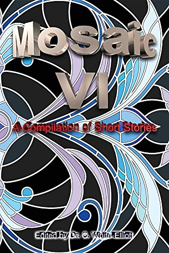 The Mosaic VI: A Compilation of Short Stories