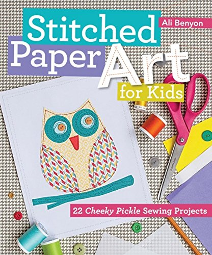 Stitched Paper Art for Kids: 22 Cheeky Pickle Sewing Projects
