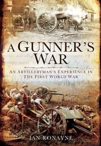 A Gunner's War: An Artilleryman's Experience in the First World War