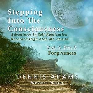 Stepping Into The Consciousness - Vol.2 No.3 - Forgiveness