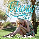 Away: The Keaton Series, Book 1 Audiobook by B.A. Wolfe Narrated by Maren McGuire