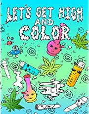 Let's Get High And Color: An Adult Coloring Book Stoner Coloring Book