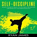 Self-Discipline: 32 Small Changes to Create a Life Long Habit of Self-Discipline, Laser-Sharp Focus, and Extreme Productivity: Self-Discipline Series, Book 1 Audiobook by Ryan James Narrated by Sam Slydell