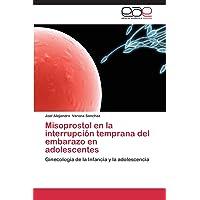 Misoprostol en la interrupción temprana del embarazo en adolescentes: Ginecología...