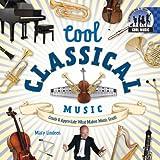 Cool Classical Music: Create & Appreciate What Makes Music Great!