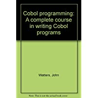 Cobol programming: A complete course in writing Cobol programs