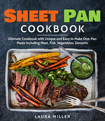 Sheet Pan Cookbook: Ultimate Cookbook with Unique and Easy to Make One-Pan Meals Including Meat, Fish, Vegetables, Desserts por Laura Miller
