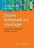 Diskrete Mathematik mit Grundlagen: Lehrbuch für Studierende von MINT-Fächern