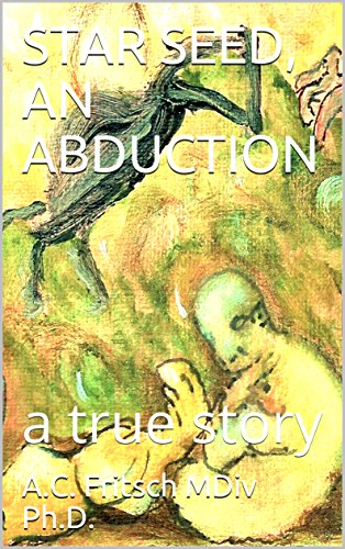 STAR SEED, AN ABDUCTION: a true story