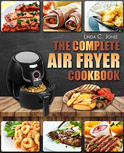 Air Fryer Cookbook: The Complete Air Fryer Cookbook With Top 100+ Healthy Quick & Easy Air Frying Recipes For Your Family Everyday Meals (Easy Cooking 5) cover