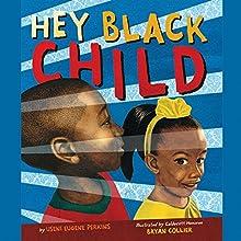 Hey Black Child Audiobook by Useni Eugene Perkins, Bryan Collier - illustrator Narrated by Pe'Tehn Raighn-Kem Jackson
