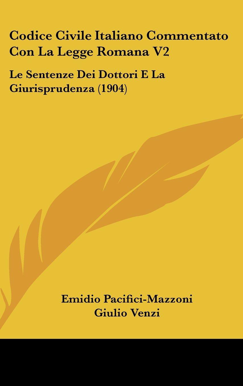 Download Codice Civile Italiano Commentato Con La Legge Romana V2: Le Sentenze Dei Dottori E La Giurisprudenza (1904) (Italian Edition) ebook