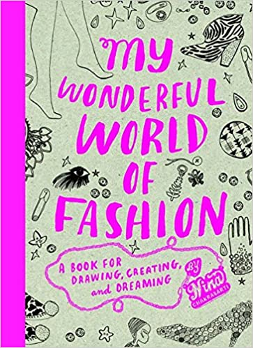 My Wonderful World of Fashion: A Book for Drawing, Creating and Dreaming. (Anglais) de Nina Chakrabarti