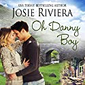 Oh Danny Boy Audiobook by Josie Riviera Narrated by Jodie Kearns