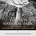 Yosemite National Park: The History of California's Most Famous Park Audiobook by  Charles River Editors Narrated by Diane Lehman