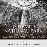 Yosemite National Park: The History of California's Most Famous Park | Charles River Editors