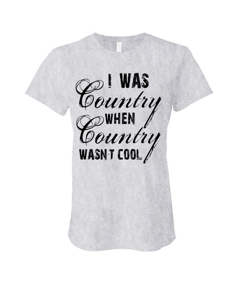 I Was Country When Country Wasn T Cool T Shirt 6283