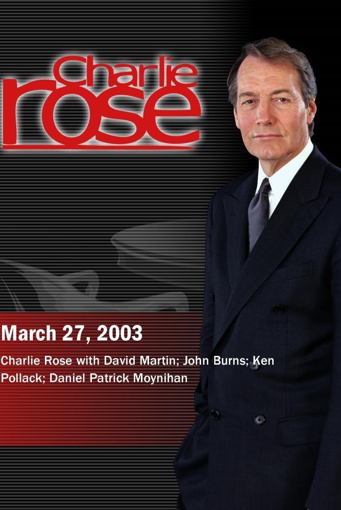Charlie Rose with David Martin; John Burns; Ken Pollack; Daniel Patrick Moynihan (March 27, 2003)
