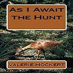 As I Await the Hunt | Valerie Hockert