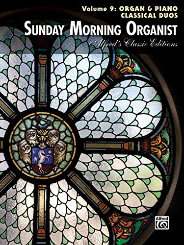 Sunday Morning Organist, Vol 9: Organ & Piano Classical Duos (Alfred's Classic Editions)
