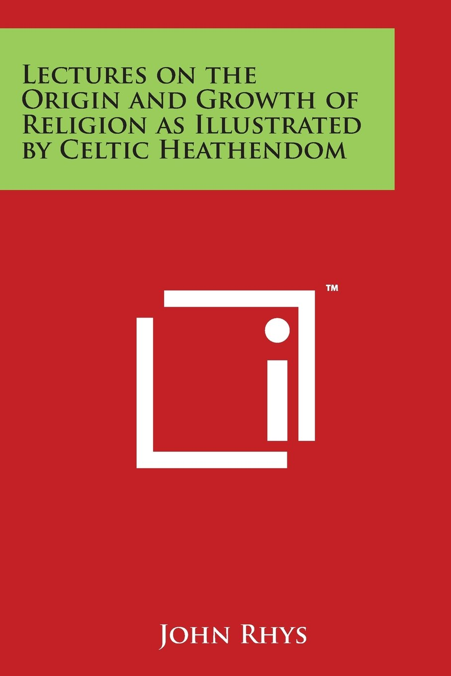 Download Lectures on the Origin and Growth of Religion as Illustrated by Celtic Heathendom pdf