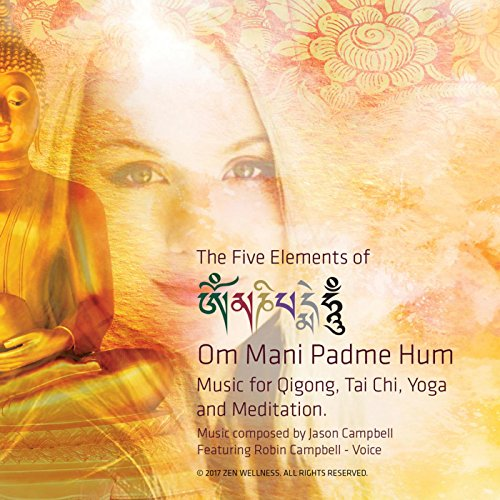 The 5 Elements of Om Mani Padme Hum. Music for Tai Chi, Qigong, Yoga and Meditation