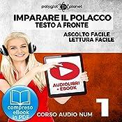 Imparare il Polacco - Lettura Facile - Ascolto Facile - Testo a Fronte: Polacco Corso Audio Num. 1 [Learn Polish - Easy Reading - Easy Listening] |  Polyglot Planet