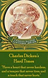 "Image of Hard Times, By Charles Dickens: ""Have a heart that never hardens, and a temper that never tires, and a touch that never hurts."""