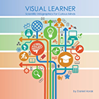 Visual Learner: Scientific Infographics For Curious Minds (English Edition)