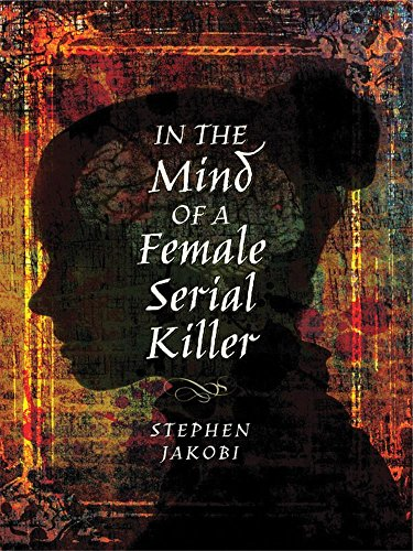 Amazon in the mind of a female serial killer ebook stephen in the mind of a female serial killer by jakobi stephen fandeluxe Gallery