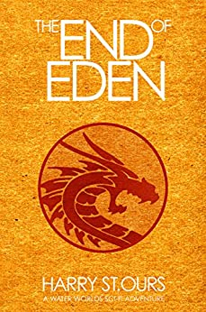 The End of Eden (Water Worlds Book 1) by [St.Ours, Harry]