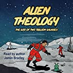 Alien Theology: The God of Two Trillion Galaxies | Jamin Bradley