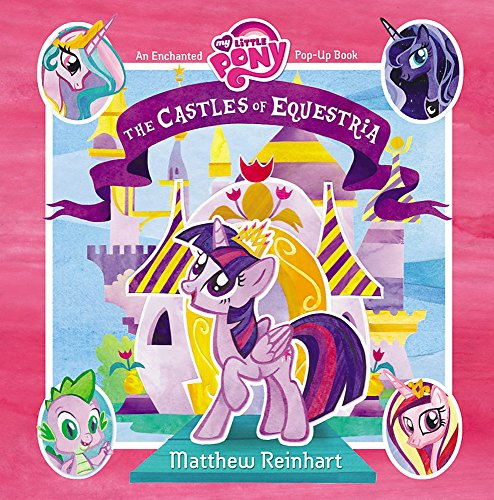 (My Little Pony: The Castles of Equestria: An Enchanted My Little Pony Pop-Up Book)
