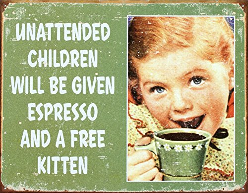 Unattended Children Will Be Given Espresso and a Free Kitten Retro Style Tin Sign
