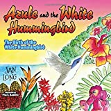 img - for Azule and the White Hummingbird: The Birth of the White Hummingbird book / textbook / text book