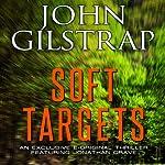 Soft Targets: A Jonathan Grave Novella | John Gilstrap