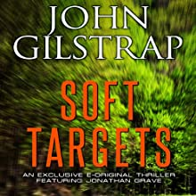 Soft Targets: A Jonathan Grave Novella Audiobook by John Gilstrap Narrated by Basil Sands