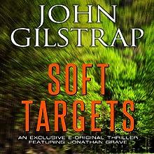 Soft Targets: A Jonathan Grave Novella Audiobook by John Gilstrap Narrated by Basil Sands