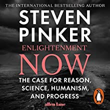 Enlightenment Now: The Case for Reason, Science, Humanism, and Progress Audiobook by Steven Pinker Narrated by Arthur Morey
