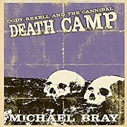 Cody Rexell and the Cannibal Death Camp