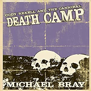 Cody Rexell and the Cannibal Death Camp Audiobook
