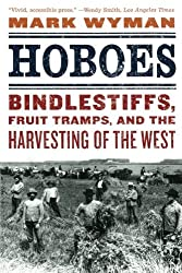 Hoboes: Bindlestiffs, Fruit Tramps, and the Harvesting of the West by Mark Wyman (2011-04-26)