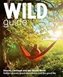 Wild Guide - Devon, Cornwall and South West: Hidden Places, Great Adventures and the Good Life  (including Somerset and Dorset) (Wild Guides)