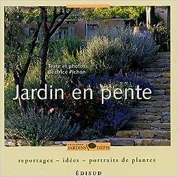 Amazon.fr - Jardin en pente : Reportages-idées-portraits de plantes ...