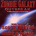 Zombie Galaxy: Outbreak Audiobook by Scott Reeves Narrated by Andrew Wehrlen