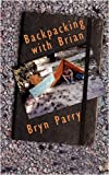 Backpacking with Brian, Bryn Parry, 1438943148