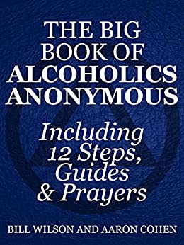 The Big Book of Alcoholics Anonymous ( Including 12 Steps, Guides & Prayers ) by [Wilson, Bill, Cohen, Aaron]