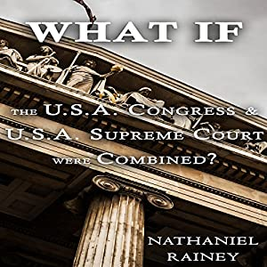 What if the U.S.A. Congress and U.S.A. Supreme Court Were Combined? Audiobook